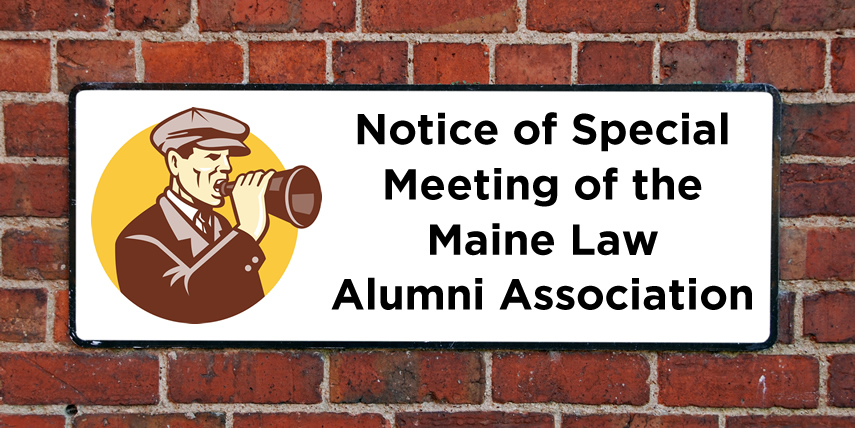 Notice of Special Meeting of the Maine Law Alumni Association